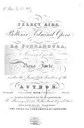 Select airs in Bellini's admired opera La Sonnambula: Duetto Son geloso del zeffiro. Aria Tutto è sciolto. Aria Ah! non creadea mirarti, Volume 1