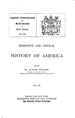 Narrative and Critical History of America  French explorations and settlements in North America  and those of the Portuguese  Dutch  and Swedes  1500 1700   c1884 PDF