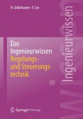 Das Ingenieurwissen: Regelungs- und Steuerungstechnik