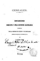 Cereales: reflexiones sobre esta y otras cuestiones arancelarias sugeridas por la reunion de ciento y un diputados celebrada en Madrid el 21 de febrero de 1859