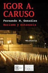 Igor A. Caruso: Nazismo y eutanasia