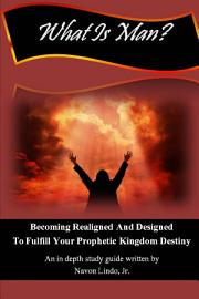 What Is Man  Becoming Realigned And Designed To Fulfill Your Prophetic Kingdom Destiny