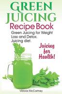 Green Juicing Recipe Book