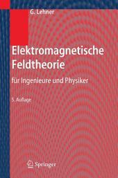 Elektromagnetische Feldtheorie: für Ingenieure und Physiker, Ausgabe 5
