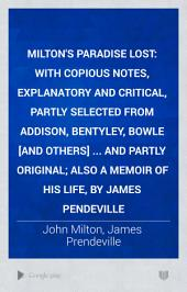 Milton's Paradise Lost: With Copious Notes, Explanatory and Critical, Partly Selected from Addison, Bentley, Bowle ... [et Al.] and Partly Original