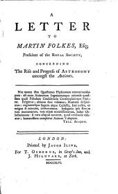 A Letter to Martin Folkes, Esq., President of the Royal Society, Concerning the Rise and Progress of Astronomy Amongst the Antients