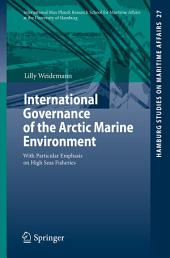 International Governance of the Arctic Marine Environment: With Particular Emphasis on High Seas Fisheries