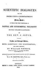 Scientific Dialogues for the Instruction and Entertainment of Young People: In which the First Principles of Natural and Experimental Philosophy are Fully Explained and Illustrated