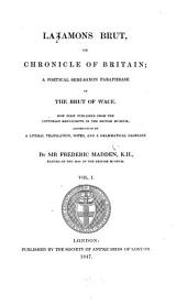 Brut, or chronicle of Britain: a poeticel semi-Saxon paraphrase of the Brut of Wace : now first published from the Cottonian manuscripts in the British Museum, Volume 1