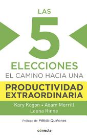 Las 5 elecciones: El camino hacia una productividad extraordinaria