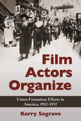 Film Actors Organize: Union Formation Efforts in America, 1912-1937