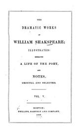The Dramatic Works of William Shakspeare...: Embracing a Life of the Poet, and Notes, Original and Selected..., Volume 5