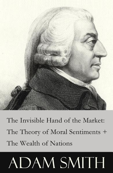 Download The Invisible Hand of the Market  The Theory of Moral Sentiments   The Wealth of Nations  2 Pioneering Studies of Capitalism  Book