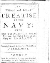 An Historical and Political Treatise of the Navy: with Some Thoughts how to Retrieve the Ancient Glory of the Navy of England: Humbly Offer'd to the Consideration of Both Houses of Parliament