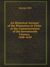 An Historical Account of the Plantation in Ulster at the Commencement of the Seventeenth Century, 1608-1620