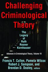 Challenging Criminological Theory: The Legacy of Ruth Rosner Kornhauser