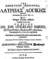 Diss. theol. peri latreias logikēs ad locum Romanor. cap. XII. vers. 1