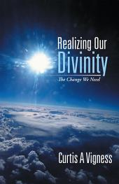 Realizing Our Divinity: The Change We Need