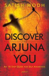 Discover the Arjuna in You: An 18 Step Guide for Self-Awareness