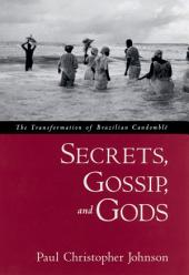 Secrets, Gossip, and Gods: The Transformation of Brazilian Candombl?