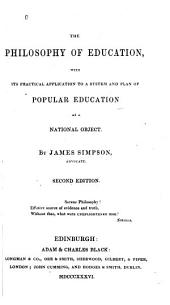 The Philosophy of Education: With Its Practical Application to a System and Plan of Popular Education as a National Object