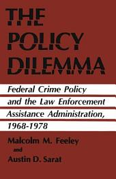 The Policy Dilemma: Federal Crime Policy and the Law Enforcement Assistance Administration, 1968-1978