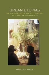 Urban Utopias: The Built and Social Architectures of Alternative Settlements