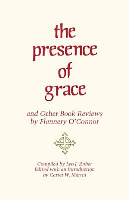 The Presence of Grace and Other Book Reviews by Flannery O Connor PDF