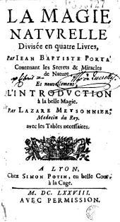 La Magie naturelle divisee en quatre Livres, Par Iean Baptiste Porta... Et nouvellement, L'Introduction à la belle Magie. Par Lazare Meysonnier (sic)... (-Plusieurs beaux secrets par E. Telam)