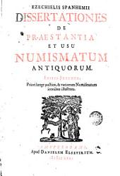 Ezechielis Spanhemii: dissertationes de praestantia et usu Numismatum antiquorum