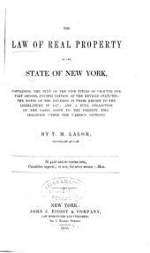 The Law of Real Property of the State of New York: Containing the Text of the Five Titles of Chapter One, Part Second, Fourth Edition of the Revised Statutes; the Notes of the Revisers in Their Report to the Legislature in 1827; and a Full Collection of the Cases Down to the Present Time. Arranged Under the Various Sections