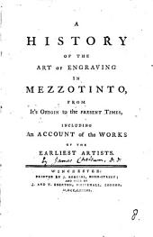 A History of the Art of Engraving in Mezzotinto, from It's Origin to the Present Times, Including an Account of the Works of the Earliest Artists: Volume 8