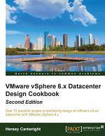 VMware vSphere 6.x Datacenter Design Cookbook