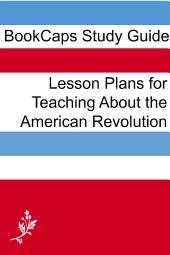 Lesson Plans for Teaching About the American Revolution