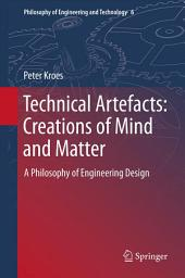 Technical Artefacts: Creations of Mind and Matter: A Philosophy of Engineering Design