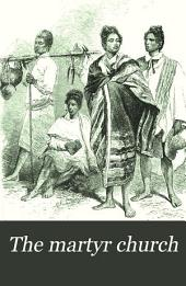 The Martyr Church: A Narrative of the Introduction, Progress, and Triumph of Christianity in Madagascar, with Notices of Personal Intercourse and Travel in the Island
