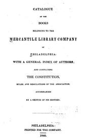 Catalogue of the books belonging to the Mercantile Library Company of Philadelphia: with a general index of authors, and containing the constitution, rules, and regulations of the Association accompanied by a sketch of its history