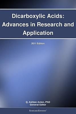Dicarboxylic Acids  Advances in Research and Application  2011 Edition