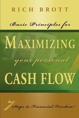 Basic Principles for Maximizing Your Cash Flow   7 Steps to Financial Freedom  PDF