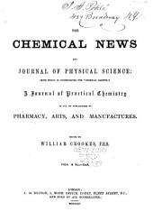 "The Chemical News and Journal of Industrial Science; with which is Incorporated the ""Chemical Gazette."": A Journal of Practical Chemistry in All Its Applications to Pharmacy, Arts and Manufactures, Volume 11"