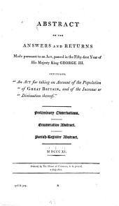 "Abstract of the Answers and Returns Made Pursuant to an Act Passed in the Fifty-first Year of His Majesty King George III, Intituled, ""An Act for Taking an Account of the Population of Great Britain, and of the Increase Or Diminution Thereof"" : Preliminary Observations, Enumeration Abstract, Parish Register Abstract, 1811"