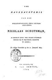 Ter nagedachtenis van den Wel Eerwaarden, zeer Geleerden Heer: Nicolaas Schotsman, in deszelfs leven veel geliefd evangelie-dienaar bij de Hervormde Gemeente te Leyden; en aldaar overleden op den 10 Januarij 1822