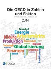 Die OECD in Zahlen und Fakten 2014 Wirtschaft, Umwelt, Gesellschaft: Wirtschaft, Umwelt, Gesellschaft