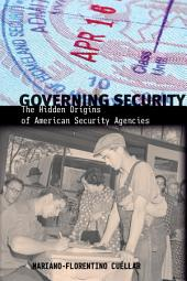 Governing Security: The Hidden Origins of American Security Agencies