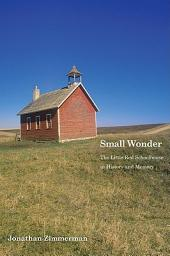 Small Wonder: The Little Red Schoolhouse in History and Memory