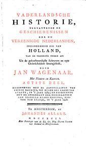 Vaderlandsche historie, vervattende de geschiedenissen der nu Vereenigde Nederlanden, inzonderheid die van Holland, van de vroegste tyden af: Volume 8