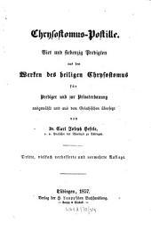 Chrysostomus-Postille: Vier und siebenzig Predigten aus den Werken des heiligen Chrysostomus: für Prediger und zur Privaterbauung