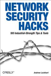 Network Security Hacks: Tips & Tools for Protecting Your Privacy, Edition 2
