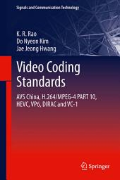 Video coding standards: AVS China, H.264/MPEG-4 PART 10, HEVC, VP6, DIRAC and VC-1