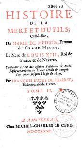 Histoire de la mère et du fils, c'est-à-dire de Marie de Médicis, femme du grand Henri et mère de Louis XIII... contenant l'état des affaires politiques et ecclésiastiques arrivées en France, depuis et compris l'an 1616 jusques à la fin de 1619